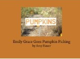 Emily Grace Goes Pumpkin Picking/Emily Grace Goes Apple Picking